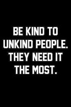 Be Kind To Unkind People. They Need It The Most.: Wide Ruled Composition Notebook