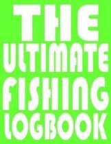 The Ultimate Fishing LogBook: Notebook For The Serious Fisherman To Record Fishing Trip Experiences With Prompts, Records Details of Fishing Trip, I