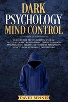 Dark Psychology Mind Control: Master the Art of Reading Others, Influence and Trasforming People through Manipulation Secrets, Methods of Persuasion