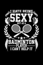 I hate being sexy but as a badminton player I can't help it