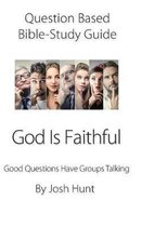 Question-based Bible Study Guide--God Is Faithful: Good Questions Have Groups Talking