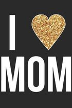 i Love mom: Mothers Notebook 6x9 Blank Lined Journal Gift