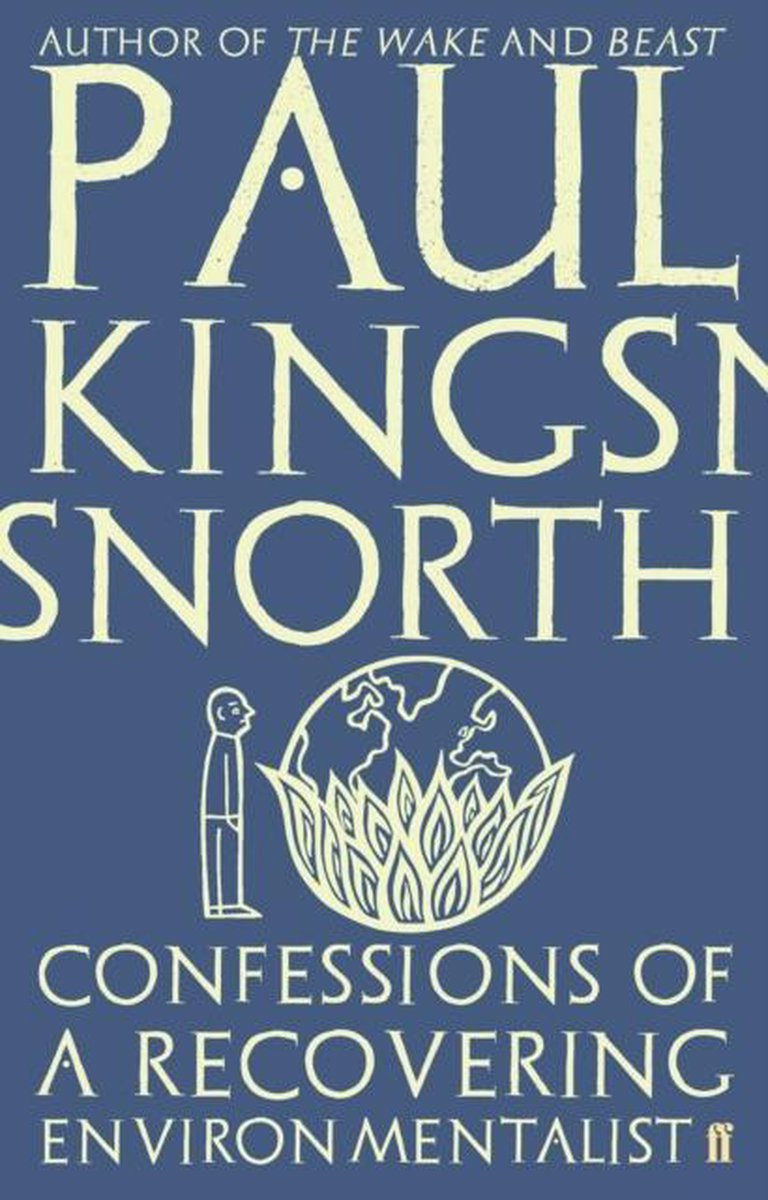 Confessions of a Recovering Environmentalist - Paul Kingsnorth