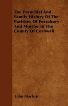The Parochial And Family History Of The Parishes Of Forrabury And Minster In The County Of Cornwall