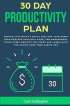 30 Day Productivity Plan: Proven Strategies & Hacks For Cure Your Brain From Procrastination & Poor Time Management. Finish Every Project You St