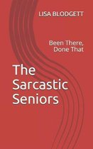 The Sarcastic Seniors: Been There, Done That