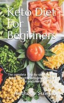 Keto Diet For Beginners: The complete step-by-step guide to living a healthy ketogenic lifestyle for beginners