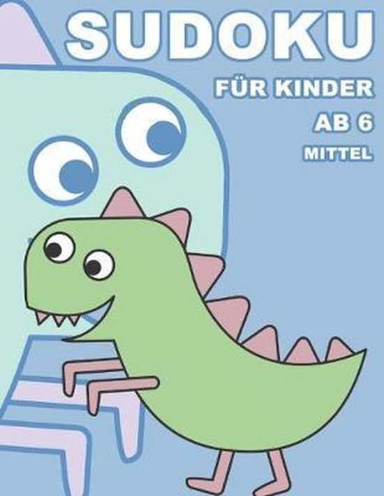 Sudoku F�r Kinder Ab 6 Mittel: 100 R�tsel - R�tselblock Mit L�sungen 9x9 - Grundschule