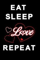 Eat sleep love repeat: Notebook with love