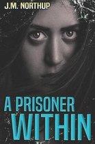 A Prisoner Within: A Psychological Thriller
