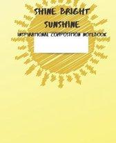 Shine Bright Sunshine Inspirational Composition Notebook