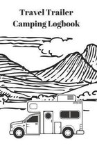 Travel Trailer Camping Logbook: Roadtrip Log and Maintenance Tracker 6 x 9 94 pages