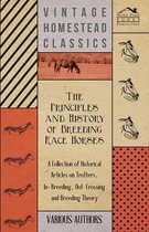 The Principles and History of Breeding Race Horses - A Collection of Historical Articles on Trotters, In-Breeding, Out-Crossing and Breeding Theory