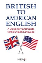 British to American English: A Dictionary and Guide to the English Language