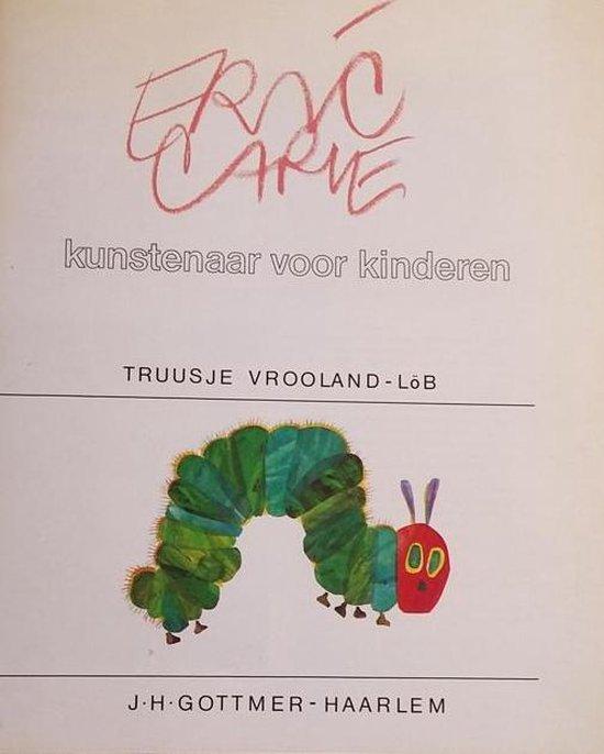 Eric Carle: kunstenaar voor kinderen. - Truusje Vrooland-L�b |