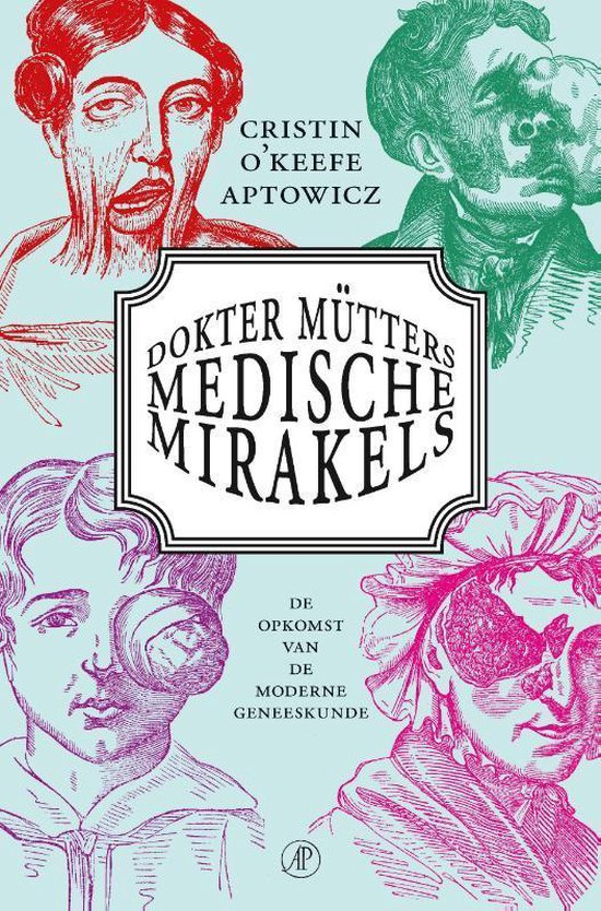 Dokter Mütters medische mirakels. De opkomst van de moderne geneeskunde - Cristin O'Keefe Aptowicz  