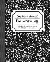 My boss thinks I'm working