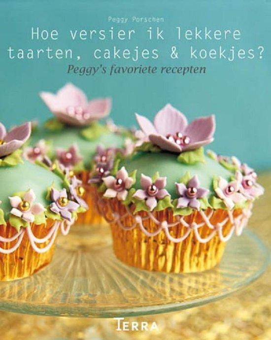 Terra Lannoo Hoe versier ik lekkere taarten, cakejes - Peggy Porschen  