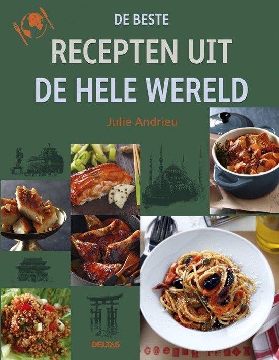 De beste recepten uit de hele wereld - Julie Andrieu |