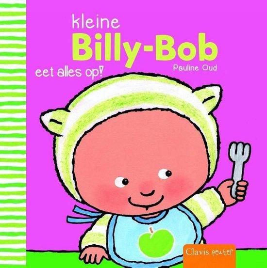 Kleine Billy-Bob eet alles op! - Pauline Oud  