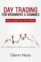 Day Trading for Beginners & Dummies: How to Be Your Own Boss