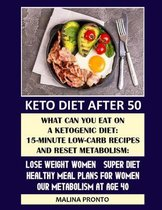 Keto Diet After 50: What Can You Eat On A Ketogenic Diet: 15-minute Low-carb Recipes And Reset Metabolism: Lose Weight Women - Super Diet: Healthy Meal Plans For Women