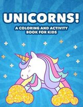 Unicorns! A Coloring And Activity Book For Kids