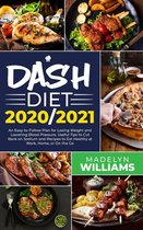 Dash Diet 2020\2021: An Easy-to-Follow Plan for Losing Weight and Lowering Blood Pressure. Useful Tips to Cut Back on Sodium and Recipes to Eat Healthy at Work, Home or On the Go