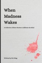 When Madness Wakes
