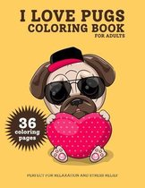I Love Pugs Coloring Book for Adults