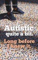 Autistic, quite a bit.