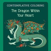 The Dragon Within Your Heart (Contemplative Coloring)