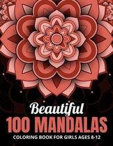 Beautiful 100 Mandalas Coloring Book for Girls Ages 8-12