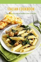 Italian Cookbook: The Complete Recipe Book for Beginners to Cook Italian Dishes