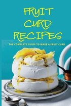 Fruit Curd Recipes: The Complete Guide To Make A Fruit Curd