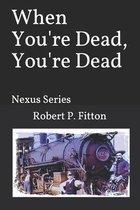 When You're Dead, You're Dead