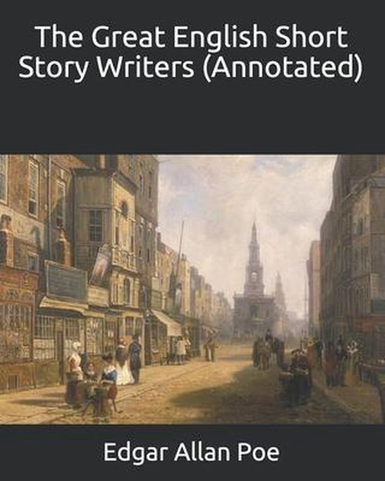 The Great English Short Story Writers (Annotated)