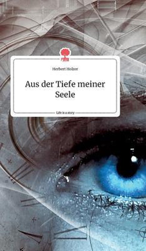 Aus der Tiefe meiner Seele. Life is a Story - story.one
