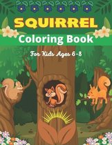 SQUIRREL Coloring Book For Kids Ages 6-8
