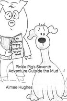 Pinkie Pig's Seventh Adventure Outside the Mud