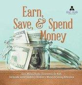 Earn, Save, & Spend Money - Earn Money Books - Economics for Kids - 3rd Grade Social Studies - Children's Money & Saving Reference