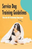 Service Dog Training Guidelines_ The Art Of Training Your Dog