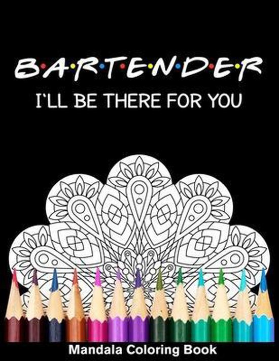 Bartender I'll Be There For You Mandala Coloring Book