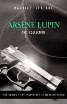 The Adventures of Arsène Lupin - The Final Collection: 14 Books in 1: Arsène Lupin Gentleman-Burglar, Arsène Lupin vs Herlock Sholmes, The Mysterious Mansion, The Golden Triangle, The Eight Strokes of The Clock...