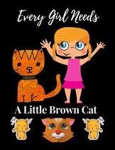 Every Girl Needs A Little Brown Cat