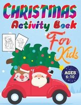 Christmas Activity Book for Kids Ages 6-10: Fun Toddlers Christmas Gift for Toddlers & Kids - 50 Pages to Color with Santa Claus, Reindeer(Christmas A