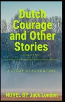 Dutch Courage and Other Stories (Annotated)