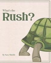 What's the Rush?