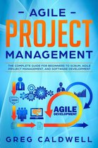 Agile Project Management: The Complete Guide for Beginners to Scrum, Agile Project Management, and Software Development
