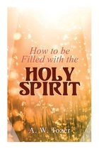 Boek cover How to be Filled with the Holy Spirit van A W Tozer